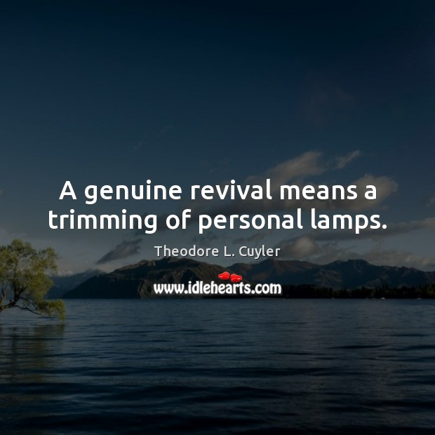 A genuine revival means a trimming of personal lamps. Image
