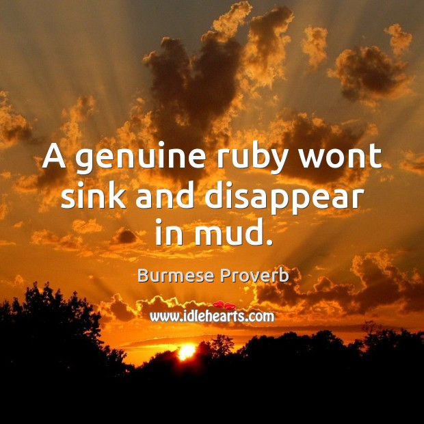 A genuine ruby wont sink and disappear in mud. Burmese Proverbs Image