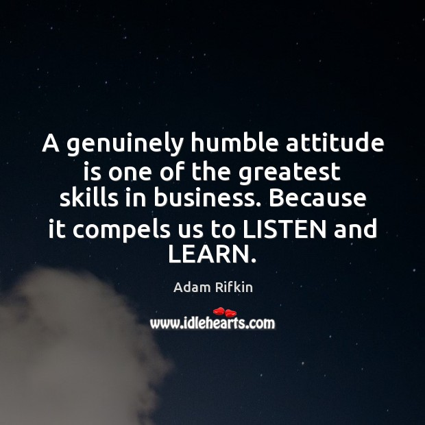 Image, A genuinely humble attitude is one of the greatest skills in business.