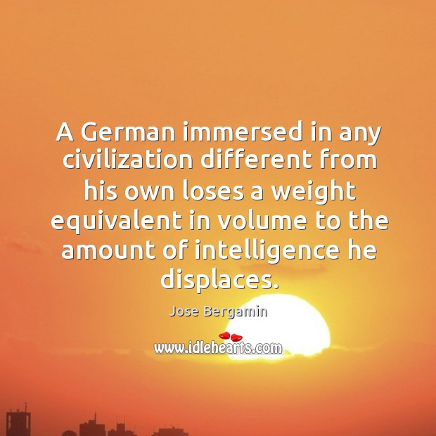 A german immersed in any civilization different from his own loses a weight equivalent Image
