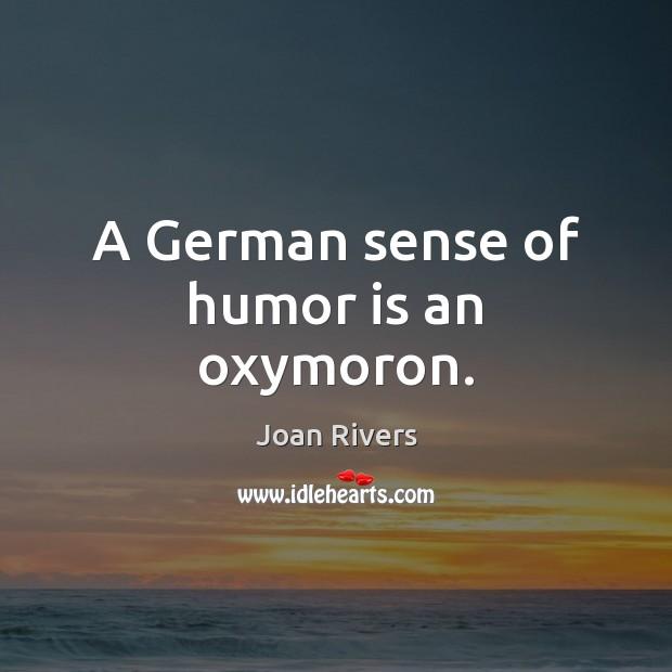 A German sense of humor is an oxymoron. Image