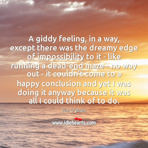 A giddy feeling, in a way, except there was the dreamy edge Tim O'Brien Picture Quote