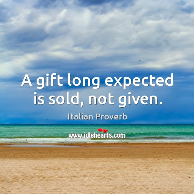 A gift long expected is sold, not given. Image