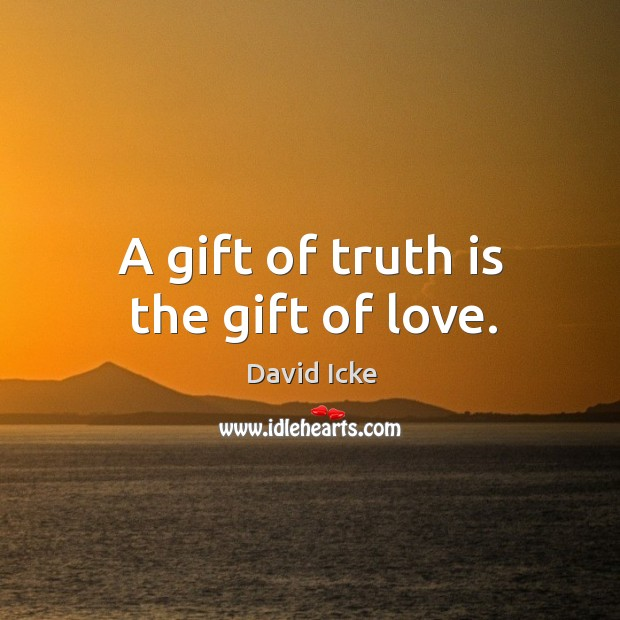 A gift of truth is the gift of love. Image