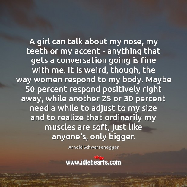 A girl can talk about my nose, my teeth or my accent Image