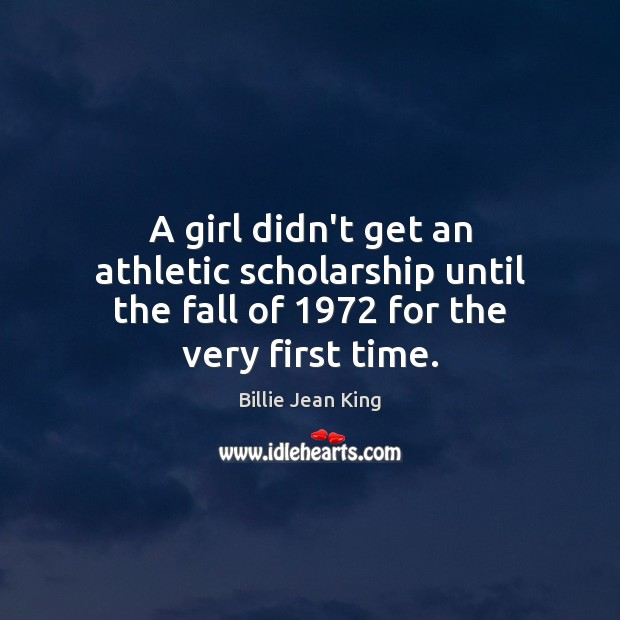 Image, A girl didn't get an athletic scholarship until the fall of 1972 for the very first time.