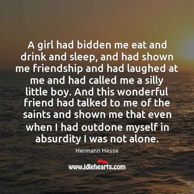 A girl had bidden me eat and drink and sleep, and had Hermann Hesse Picture Quote