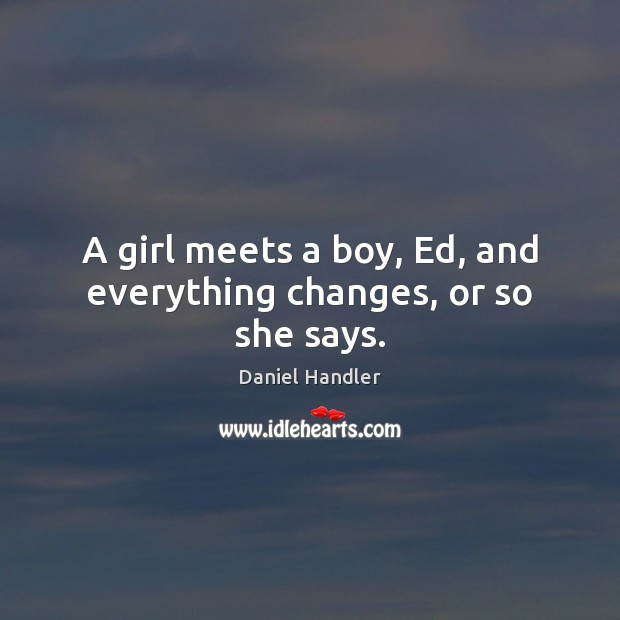 A girl meets a boy, Ed, and everything changes, or so she says. Image