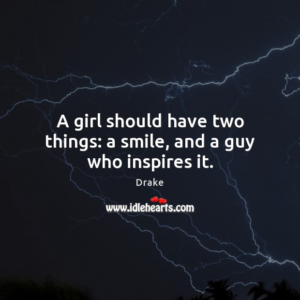 A girl should have two things: a smile, and a guy who inspires it. Drake Picture Quote