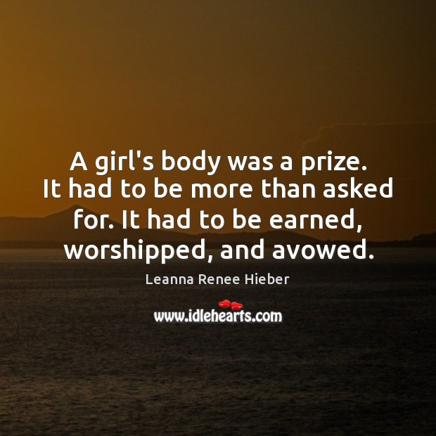 A girl's body was a prize. It had to be more than Leanna Renee Hieber Picture Quote