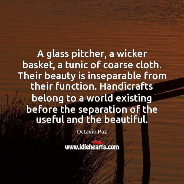 A glass pitcher, a wicker basket, a tunic of coarse cloth. Their Octavio Paz Picture Quote