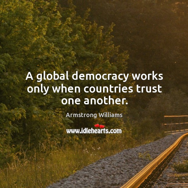Image, A global democracy works only when countries trust one another.