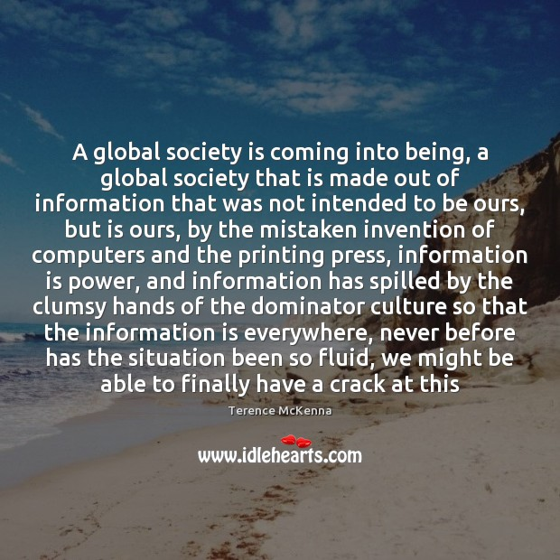 A global society is coming into being, a global society that is Image