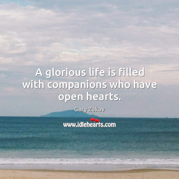 A glorious life is filled with companions who have open hearts. Gary Zukav Picture Quote