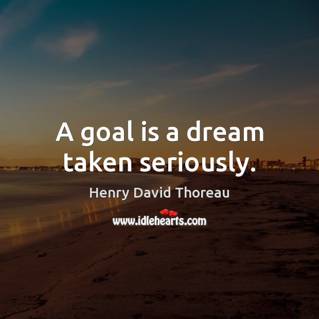 A goal is a dream taken seriously. Image