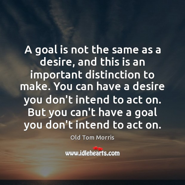 A goal is not the same as a desire, and this is Image