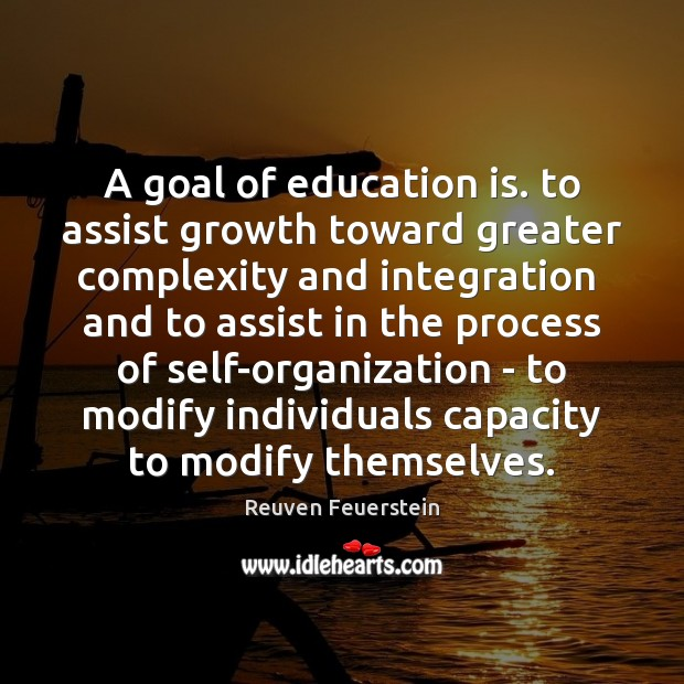 A goal of education is. to assist growth toward greater complexity and Image