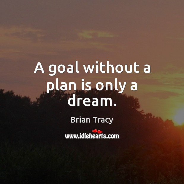 A goal without a plan is only a dream. Image