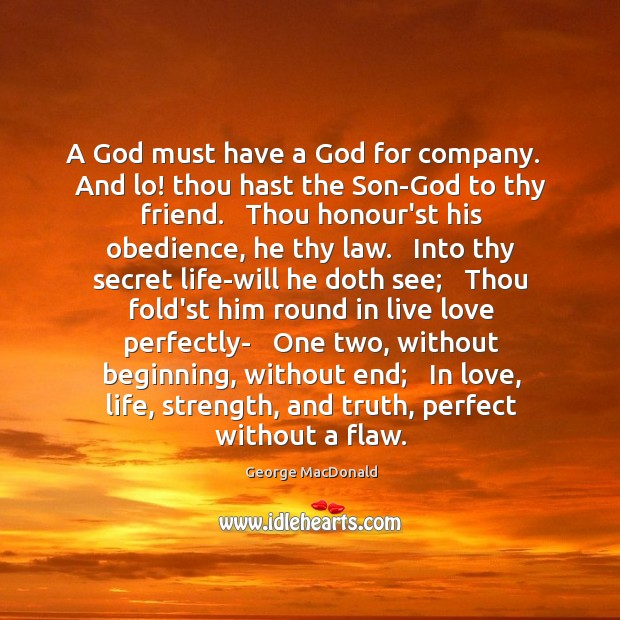 Image, A God must have a God for company.   And lo! thou hast