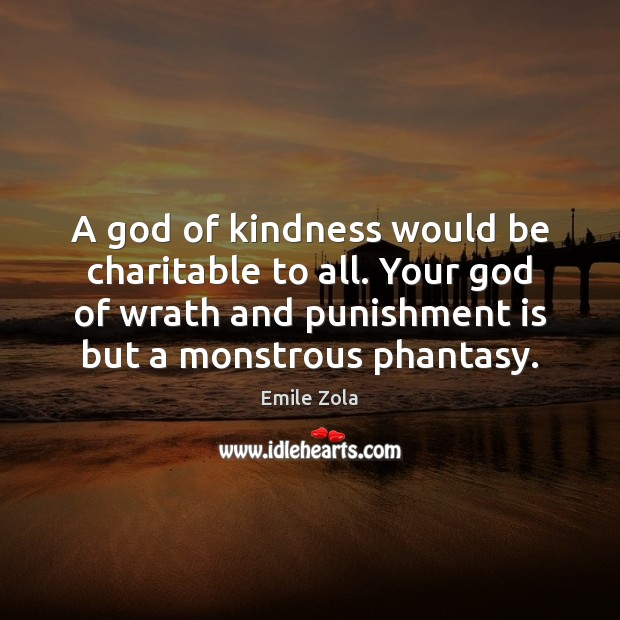 A God of kindness would be charitable to all. Your God of Punishment Quotes Image