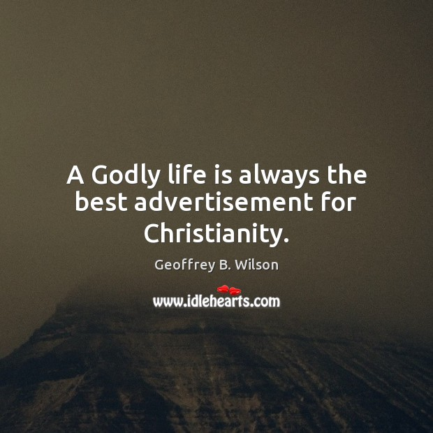 A Godly life is always the best advertisement for Christianity. Image