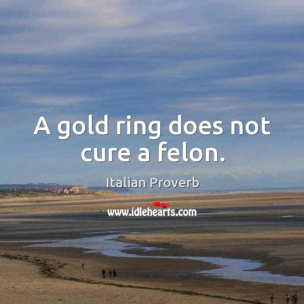 Image, A gold ring does not cure a felon.
