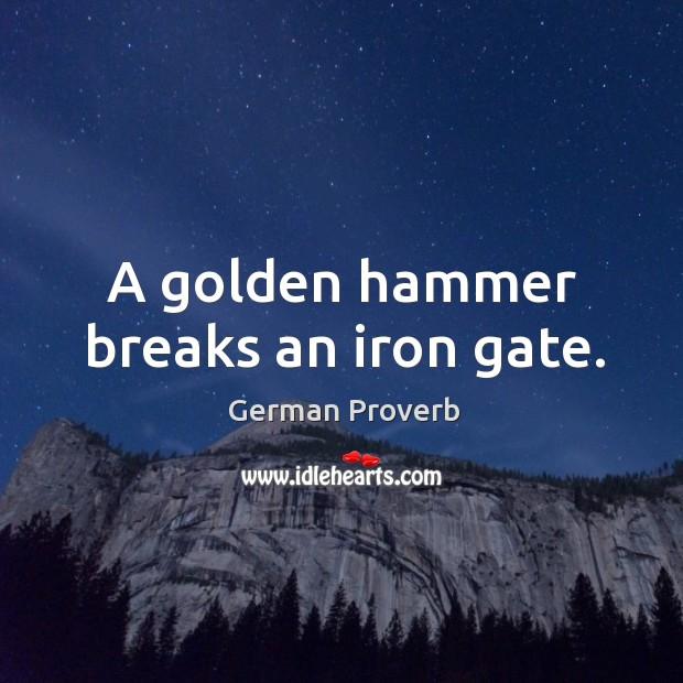 A golden hammer breaks an iron gate. German Proverbs Image