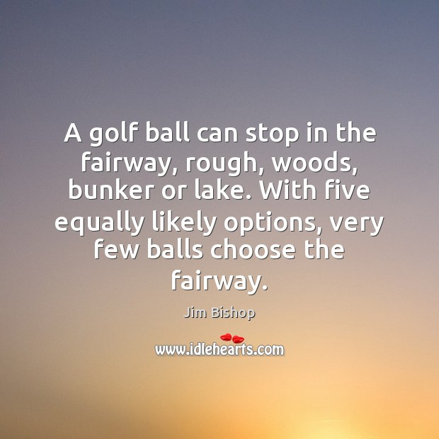 A golf ball can stop in the fairway, rough, woods, bunker or Image