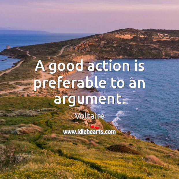 Image, A good action is preferable to an argument.