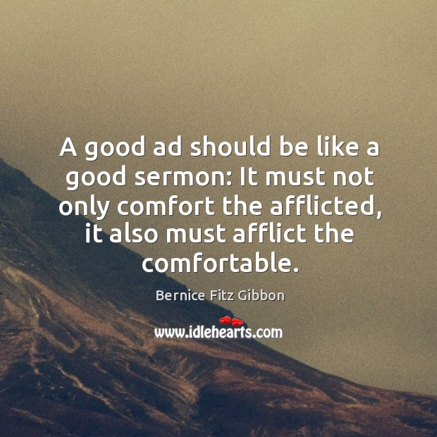 Image, A good ad should be like a good sermon: it must not only comfort the afflicted, it also must afflict the comfortable.