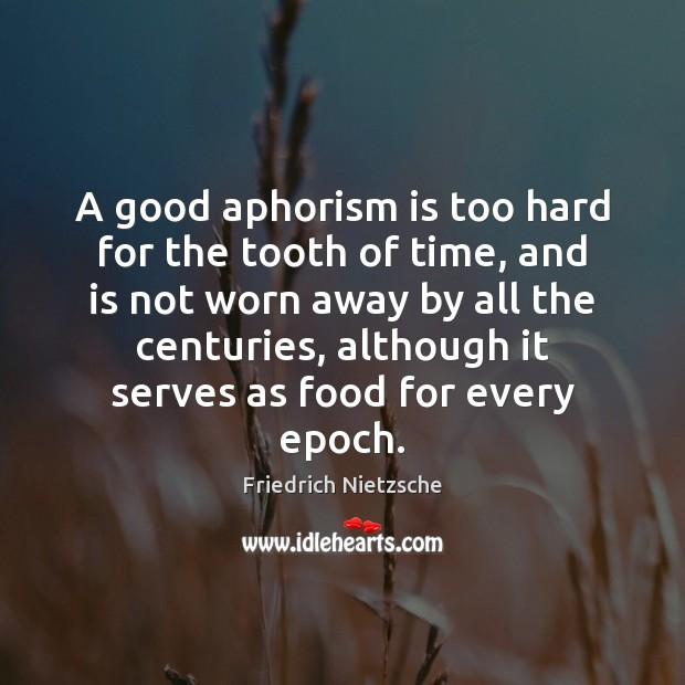 Image, A good aphorism is too hard for the tooth of time, and