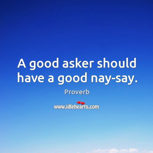 A good asker should have a good nay-say. Image