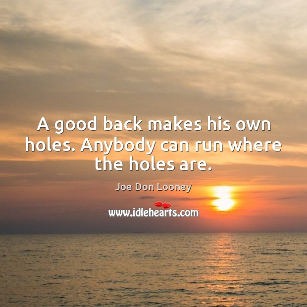 Image, A good back makes his own holes. Anybody can run where the holes are.