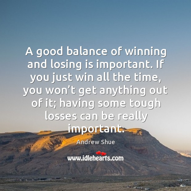 A good balance of winning and losing is important. Image