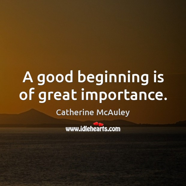A good beginning is of great importance. Image