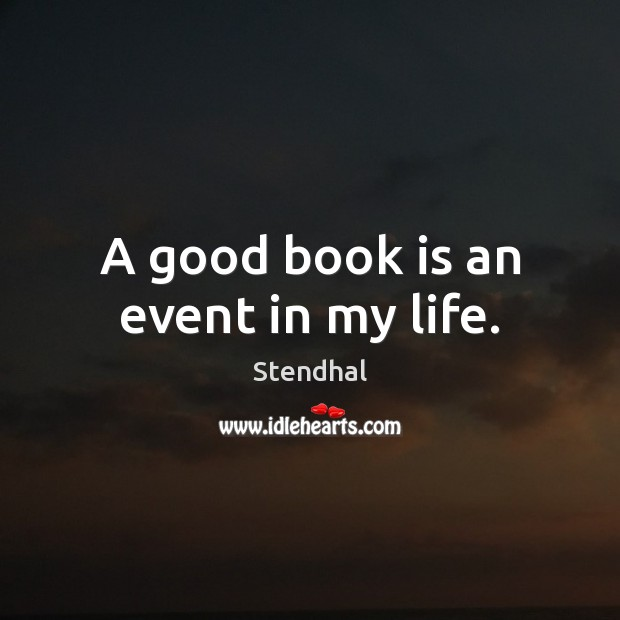 A good book is an event in my life. Stendhal Picture Quote