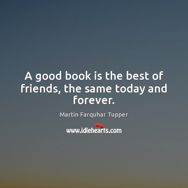 Image, A good book is the best of friends, the same today and forever.
