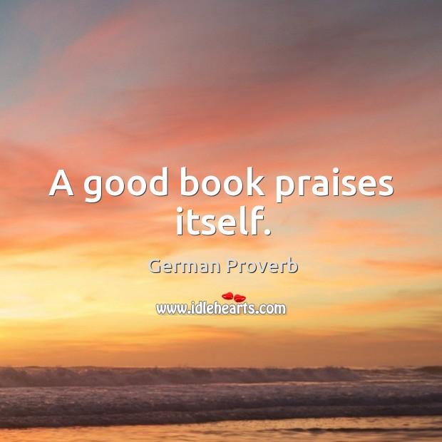 A good book praises itself. German Proverbs Image