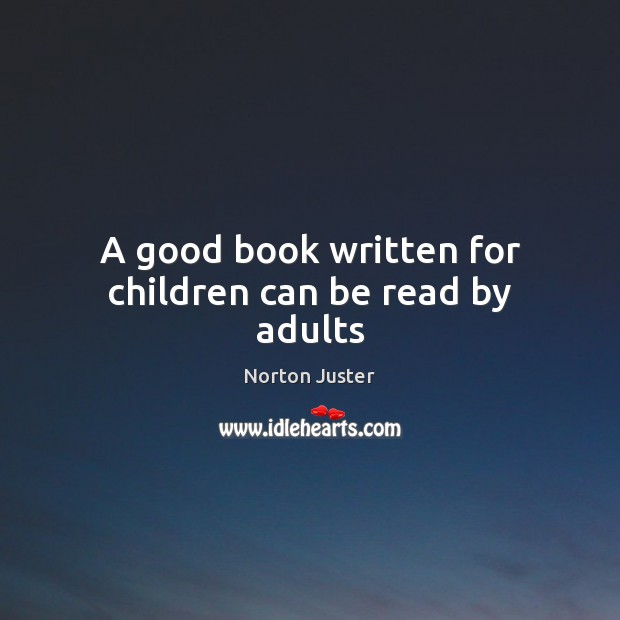 Image, A good book written for children can be read by adults