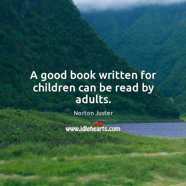 Image, A good book written for children can be read by adults.