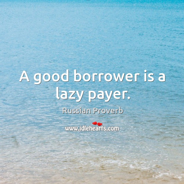 Image, A good borrower is a lazy payer.