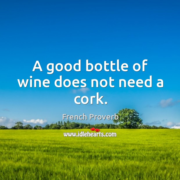 Image, A good bottle of wine does not need a cork.