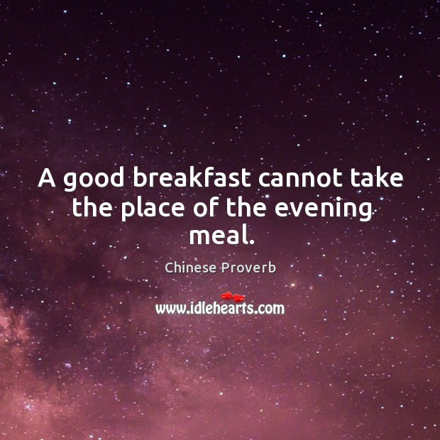 Image, A good breakfast cannot take the place of the evening meal.