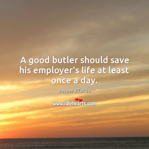 A good butler should save his employer's life at least once a day. Image
