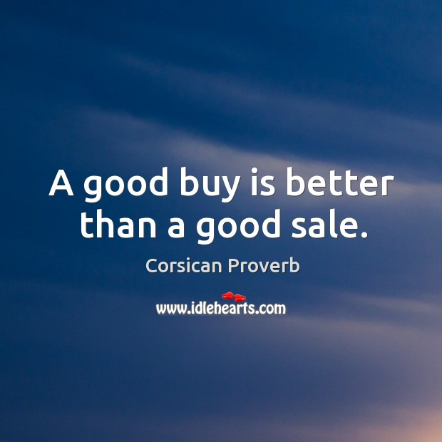 Image, A good buy is better than a good sale.