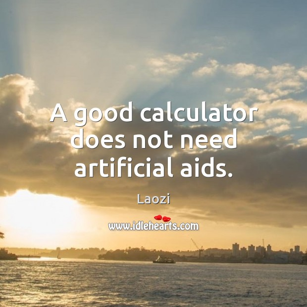 Image, A good calculator does not need artificial aids.