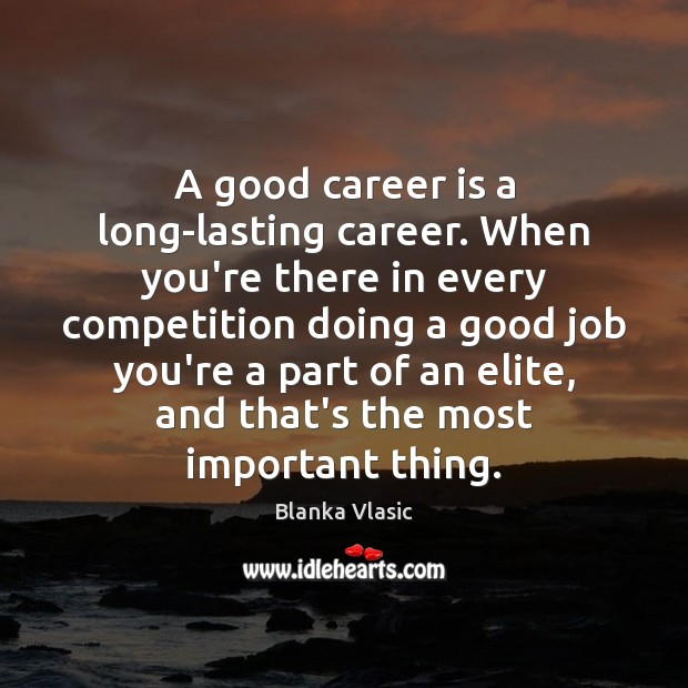 A good career is a long-lasting career. When you're there in every Image