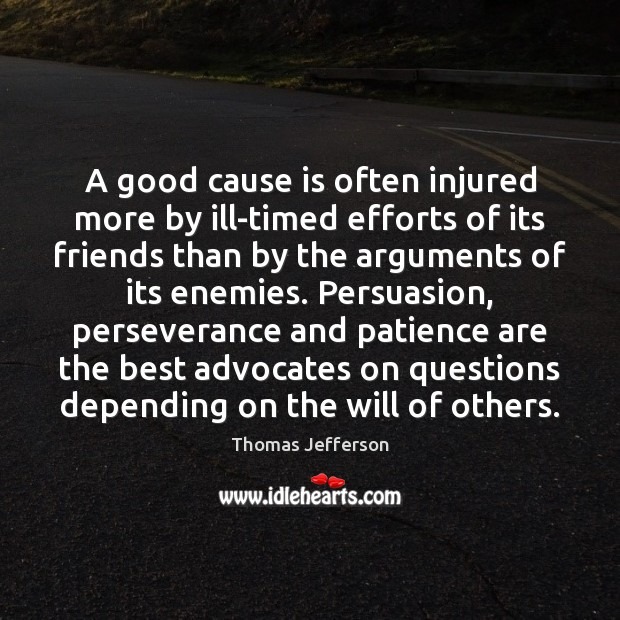A good cause is often injured more by ill-timed efforts of its Image