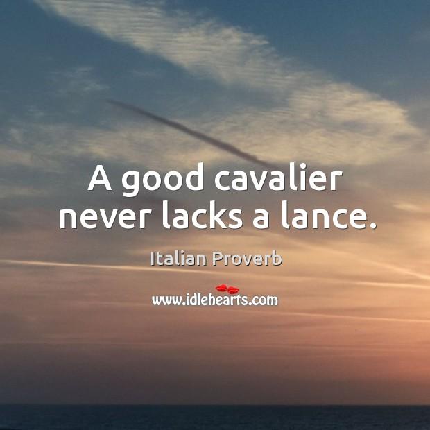 Image, A good cavalier never lacks a lance.