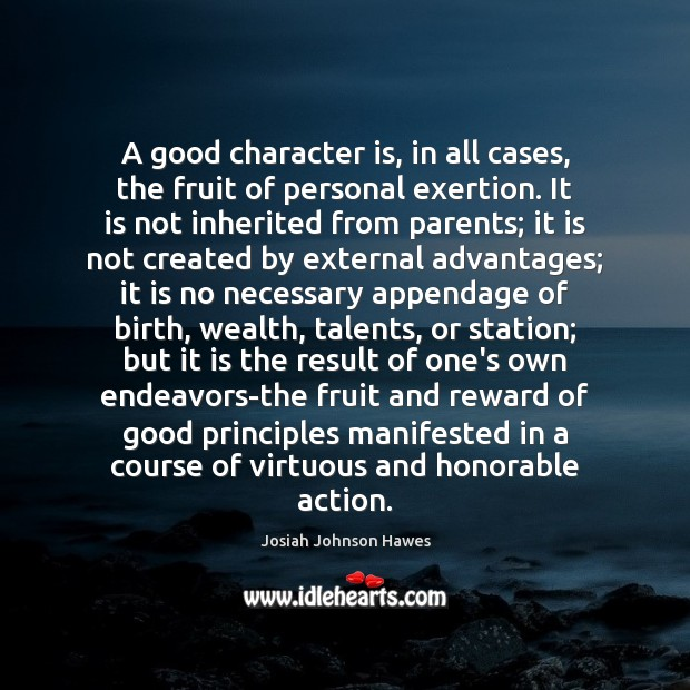 A good character is, in all cases, the fruit of personal exertion. Good Character Quotes Image